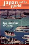 Japan and Its World : Two Centuries of Change, Jansen, Marius B., 0691006407