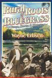 Rural Roots of Bluegrass, Wayne Erbsen, 1883206405