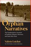 Orphan Narratives : The Postplantation Literature of Faulkner, Glissant, Morrison, and Saint-John Perse, Loichot, Valérie, 0813926408