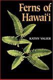 Ferns of Hawai'i, Kathy Valier, 0824816404