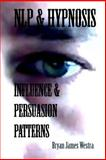 NLP and HYPNOSIS INFLUENCE and PERSUASION PATTERNS, Westra, Bryan, 0989946401