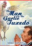 The Man in the Garlic Tuxedo, Mike Kenny, 0991516400