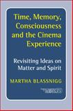 Time, Memory, Consciousness and the Cinema Experience : Revisiting Ideas on Matter and Spirit, Blassnigg, Martha, 9042026405