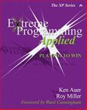 Extreme Programming Applied : Playing to Win, Auer, Ken and Miller, Roy, 0201616408