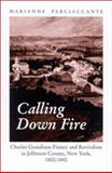 Calling down Fire : Charles Grandison Finney and Revivalism in Jefferson County, New York, 1800-1840, Perciaccante, Marianne, 0791456404