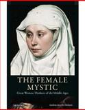 The Female Mystic : Great Women Thinkers of the Middle Ages, Dickens, Andrea Janelle, 1845116402