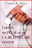 Taking the Pulse of the U. S. Health Care System, Catherine Hosmer, 0595426409