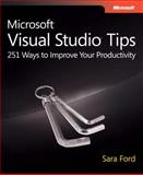 Microsoft Visual Studio Tips : 251 Ways to Improve Your Productivity, Ford, Sara, 0735626405
