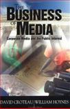 The Business of Media : Corporate Media and the Public Interest, Croteau, David and Hoynes, William, 0761986405