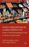 Food Consumption in Global Perspective : Essays in the Anthropology of Food in Honour of Jack Goody, , 1137326409