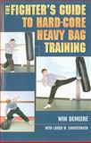 The Fighter's Guide to Hard-Core Heavy Bag Training, Wim Demeere and Loren W. Christensen, 1581606400