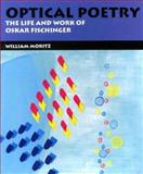 Optical Poetry : The Life and Work of Oskar Fischinger, Moritz, William and Moritz, Willliam, 0253216419