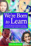 We're Born to Learn : Using the Brain's Natural Learning Process to Create Today's Curriculum, Smilkstein, Rita, 0761946411