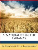 A Naturalist in the Guianas, John Scott Keltie and Eugene André, 1147286418