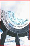When Your Foundations Move, C. Michael Thompson, 1475976410