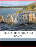 To California and Back;, C. a. Higgins and C. A. Higgins, 1149566418