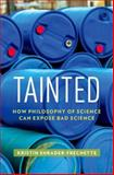 Tainted : How Philosophy of Science Can Expose Bad Science, Shrader-Frechette, K. S., 0199396418