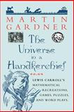 The Universe in a Handkerchief : Lewis Carroll's Mathematical Recreations, Games, Puzzles, and Word Plays, Gardner, Martin, 0387256415