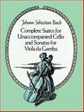 Complete Suites for Unaccompanied Cello and Sonatas for Viola Da Gamba, Johann Sebastian Bach, 0486256413