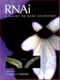 RNAI : A Guide to Gene Silencing, Hannon, Gregory J., 0879696419