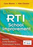 Using RTI for School Improvement : Raising Every Student's Achievement Scores, Shores, Cara and Chester, Kim, 1412966418