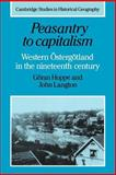 Peasantry to Capitalism : Western Östergötland in the Nineteenth Century, Hoppe, Göran and Langton, John, 0521026415