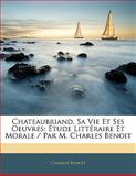 Chateaubriand, Sa Vie et Ses Oeuvres, Charles Benoit, 1141386410