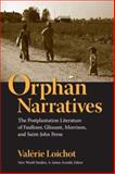 Orphan Narratives : The Postplantation Literature of Faulkner, Glissant, Morrison, and Saint-John Perse, Loichot, Valérie, 0813926416