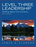 Level Three Leadership : Getting below the Surface, Clawson, James G., 0132556413