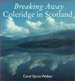Breaking Away : Coleridge in Scotland, Walker, Carol Kyros and Coleridge, Samuel Taylor, 0300096410