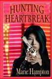 Hunting Heartbreak, Marie Hampton, 0615846416