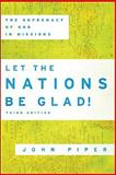 Let the Nations Be Glad! : The Supremacy of God in Missions, Piper, John, 0801036410