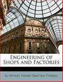 Engineering of Shops and Factories, Lu Wheat and Henry Grattan Tyrrell, 1147476411