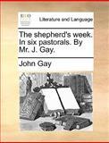 The Shepherd's Week in Six Pastorals by Mr J Gay, John Gay, 1170456413