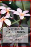Writing Is My Religion, Jack Lehman, 1499306415