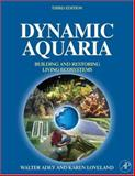 Dynamic Aquaria : Building Living Ecosystems, Adey, Walter H. and Loveland, Karen, 0123706416
