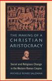 The Making of a Christian Aristocracy, Prof. Michele Renee Salzman, 0674006410