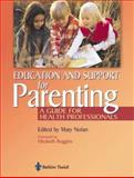 Education for Parenting : A Guide for Health Professionals, Nolan, Mary L., 0702026417