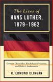 Lives of Hans Luther, 1879-1962, Clingan, C. Edmund, 0739136410