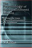 The Psychology of Entertainment Media : Blurring the Lines Between Entertainment and Persuasion, , 0805846417