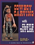 Cowboy Carving with Cleve Taylor, Cleve Taylor, 0887406416