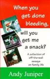 When You Get Done Bleeding Will You Get Me a Snack?, Andy Juniper, 0889626413