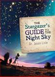 The Stargazer's Guide to the Night Sky, Jason Lisle, 0890516413