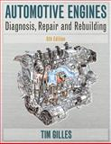 Automotive Engines : Diagnosis, Repair, Rebuilding, Gilles, Tim, 1435486412