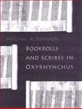 Bookrolls and Scribes in Oxyrhynchus, Johnson, William A., 1442626410