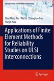 Applications of Finite Element Methods for Reliability Studies on ULSI Interconnections, Tan, Cher Ming and Li, Wei, 1447126416