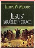 Jesus' Parables of Grace, James W. Moore, 0687036410