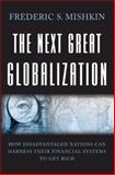 The Next Great Globalization : How Disadvantaged Nations Can Harness Their Financial Systems to Get Rich, Mishkin, Frederic S., 0691136416