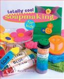 Totally Cool Soapmaking for Kids, Marie Browning, 1402706413