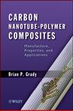 Carbon Nanotube-Polymer Composites : Manufacture, Properties, and Applications, Grady, Brian P., 0470596414